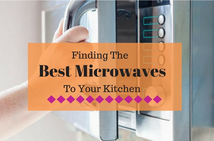 The Best Microwaves To Your Kitchen