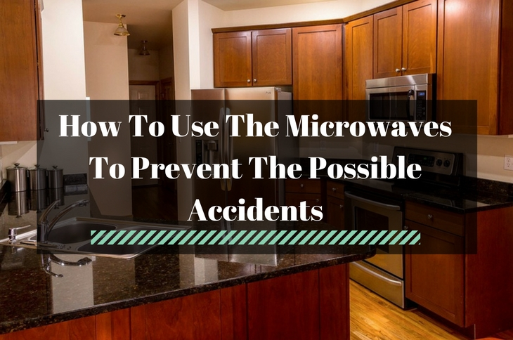 Use Microwaves To Prevent The Possible Accidents